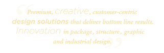 Premium, creative, customer-centric design solutions that deliver bottom line results.